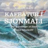 Háski í hafi – Kafbátur í sjónmáli - Illugi Jökulsson