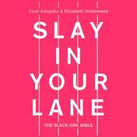 Slay In Your Lane: The Black Girl Bible - Yomi Adegoke,Elizabeth Uviebinené