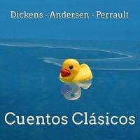 Cuentos Clásicos - Charles Dickens, Charles Perrault, Hans Christian Andersen