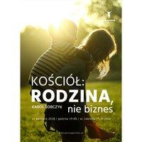 Kościół: rodzina, nie biznes - Karol Sobczyk