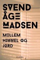 Mellem himmel og jord - Svend Åge Madsen