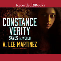 Constance Verity Saves the World - A.Lee Martinez