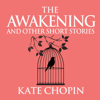 The Awakening and Other Short Stories - Kate Chopin