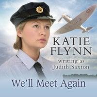 We'll Meet Again - Katie Flynn writing as Judith Saxton