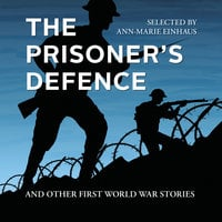 The Prisoner's Defence: And Other First World War Stories - Ann-Marie Einhaus (selected by)