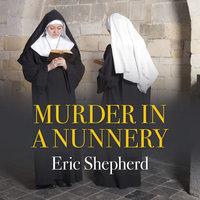 Murder in a Nunnery - Eric Shepherd