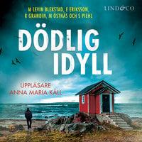 Dödlig idyll - Erik Eriksson, Margaretha Levin Blekastad, Magnus Östnäs, Sofi Piel, Richard Grandin