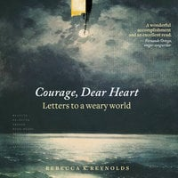 Courage, Dear Heart - Rebecca K. Reynolds