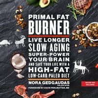 Primal Fat Burner: Live Longer, Slow Aging, Super-Power Your Brain, and Save Your Life with a High-Fat, Low-Carb Paleo - Nora Gedgaudas