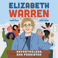 Elizabeth Warren: Nevertheless, She Persisted - Susan Wood