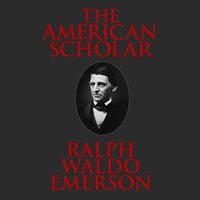 The American Scholar - Ralph Waldo Emerson