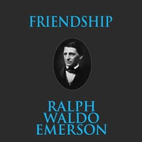 Friendship - Ralph Waldo Emerson