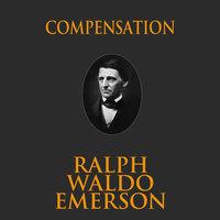 Compensation - Ralph Waldo Emerson