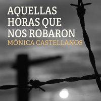 Aquellas horas que nos robaron - Mónica Castellanos