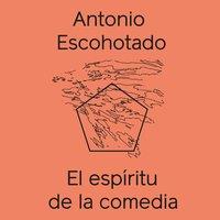 El espíritu de la comedia - Antonio Escohotado Espinosa, Antonio Escohotado
