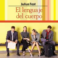 El lenguaje del cuerpo - Julius Fast