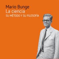 La ciencia, su método y su filosofía - Mario Bunge