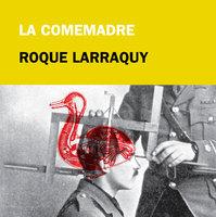 La comemadre - Roque Larraquy