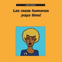 Las razas humanas ¡vaya timo! - Gabriel Andrade