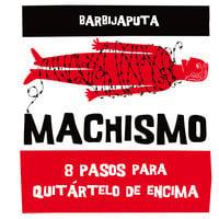 Machismo. 8 pasos para quitártelo de encima - Barbijaputa