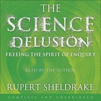 The Science Delusion - Rupert Sheldrake