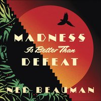 Madness is Better than Defeat - Ned Beauman