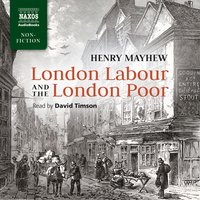 London Labour and the London Poor - Henry Mayhew