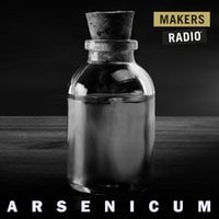 Arsenicum - MakersRadio