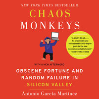 Chaos Monkeys Revised Edition: Obscene Fortune and Random Failure in Silicon Valley - Antonio Garcia Martinez