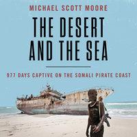 The Desert and the Sea - Michael Scott Moore