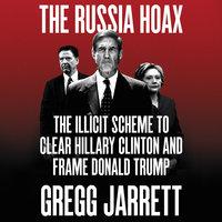 The Russia Hoax - Gregg Jarrett