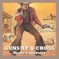 Guns at Q Cross - Merle Constiner
