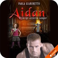 Aidan (Principi azzurro sangue #4) - Paola Gianinetto