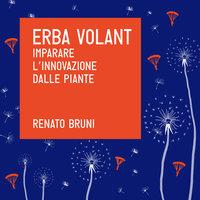 Erba Volant. Imparare l'innovazione dalle piante - Renato Bruni