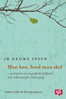 Man kan, hvad man skal - en historie om at genfinde fodfæstet som enkemand for anden gang - Ib Georg Ipsen