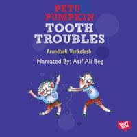 PETU PUMPKIN - TOOTH TROUBLES - Arundhati Venkatesh