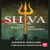 Shiva and The Rise of The Shadows - Kanika Dhillon