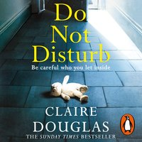 Do Not Disturb: Be careful who you let inside ... - Claire Douglas