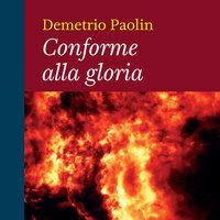 Conforme alla gloria - Demetrio Paolin