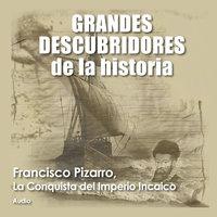 ⚠️Francisco Pizarro, La conquista del imperio Incaico - Audiopodcast