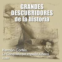 ⚠️ Hernán Cortés, La conquista del imperio azteca - Audiopodcast