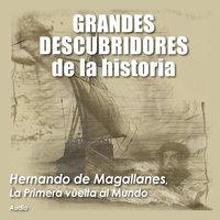 ⚠️ Hernando de Magallanes, La primera vuelta al mundo - Audiopodcast