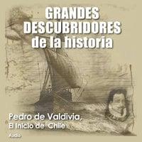 Pedro de Valdivia, El inicio de Chile - Audiopodcast