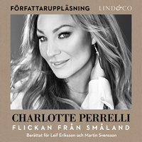 Charlotte Perrelli - Flickan från Småland - Martin Svensson, Leif Eriksson, Charlotte Perrelli