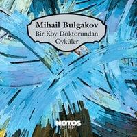 Bir Köy Doktorundan Öyküler - Mihail Bulgakov