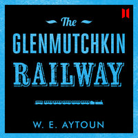 The Glenmutchkin Railway - William Edmonstoune Aytoun