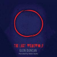 The Last Werewolf - The Last Werewolf Trilogy 1 - Glen Duncan