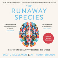 The Runaway Species - How Human Creativity Remakes the World - David Eagleman,Anthony Brandt