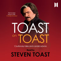 Toast on Toast - Cautionary Tales and Candid Advice - Steven Toast