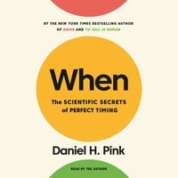 When - The Scientific Secrets of Perfect Timing - Daniel H. Pink
